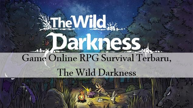 Game Online RPG Survival Terbaru, The Wild Darkness