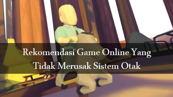 Rekomendasi Game Online Yang Tidak Merusak Sistem Otak